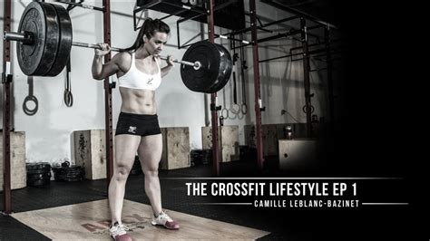 The Crossfit Lifestyle: Episode 1 - Camille Leblanc